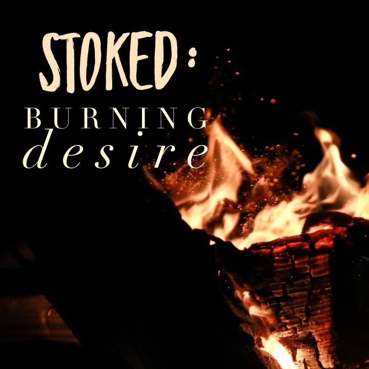 Stoked: Burning Desire