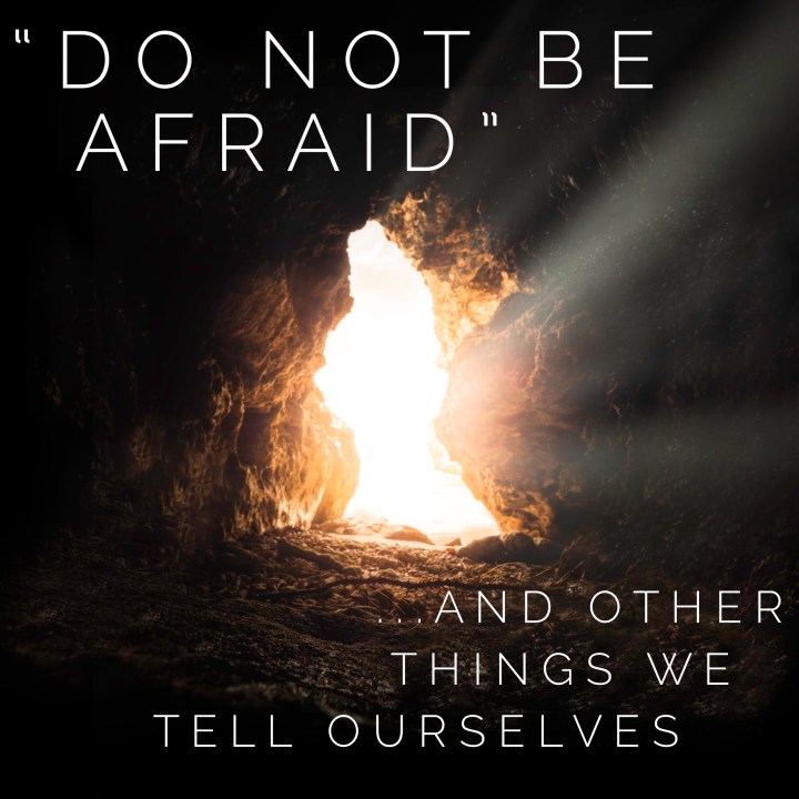 """Do Not Be Afraid"": And Other Things We Tell Ourselves"