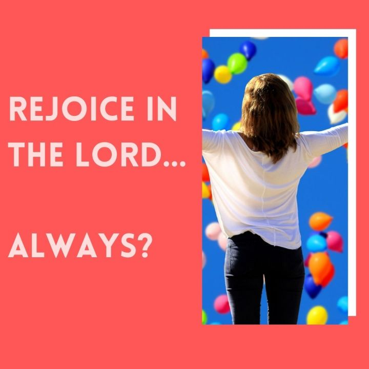 Rejoice in the Lord…Always?