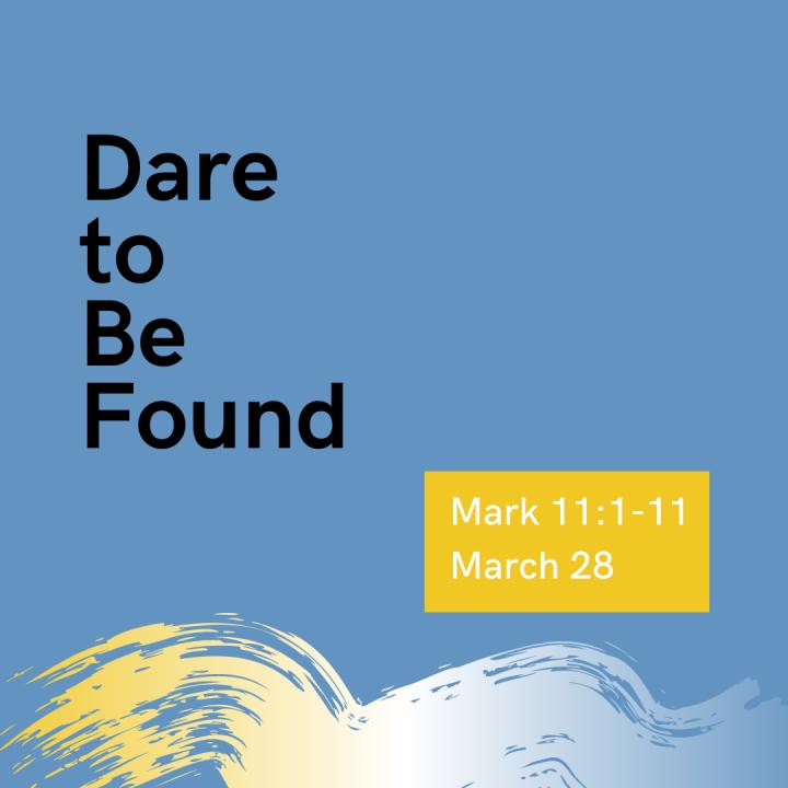 Dare to Be Found: PalmSunday