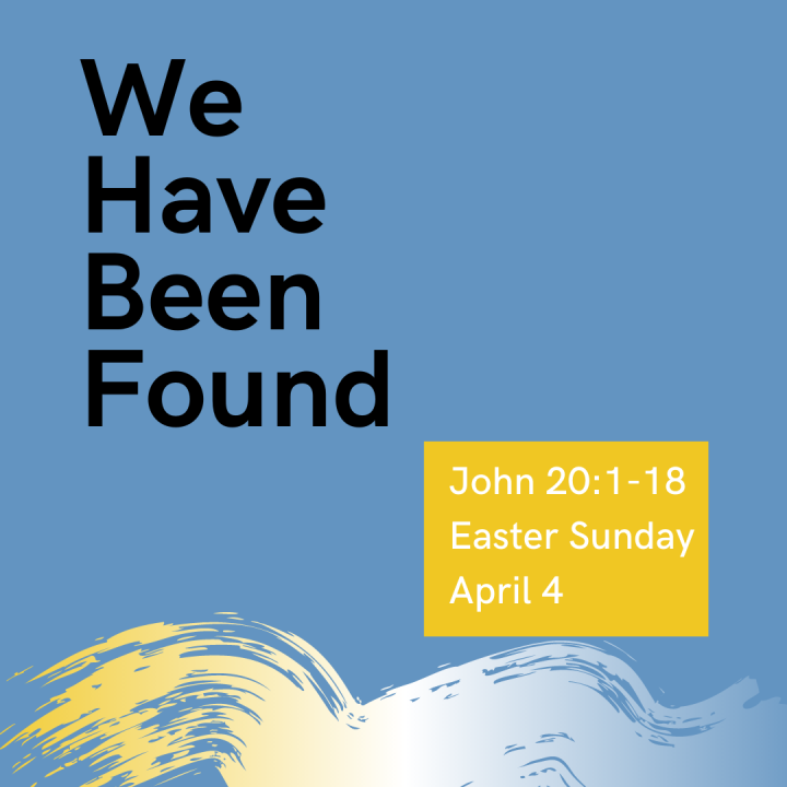 We Have Been Found: Easter Sunday 2021
